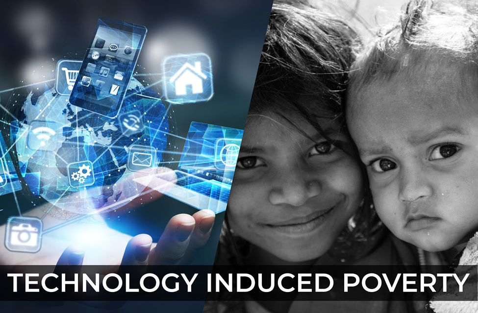 Technology Induced Poverty