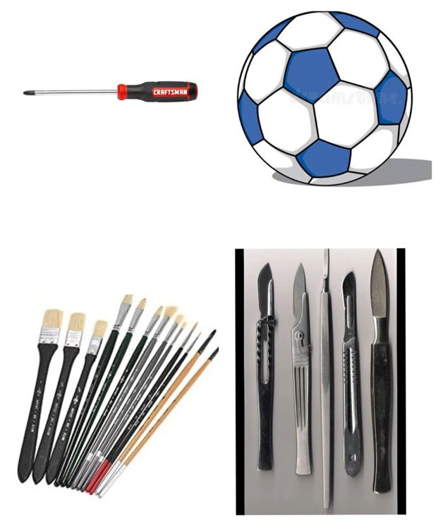 Why a Screwdriver or a Scalpel, Why Not a Brush or a Football