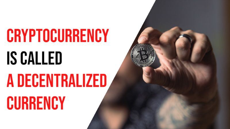 cryptocurrency is called a decentralized currency